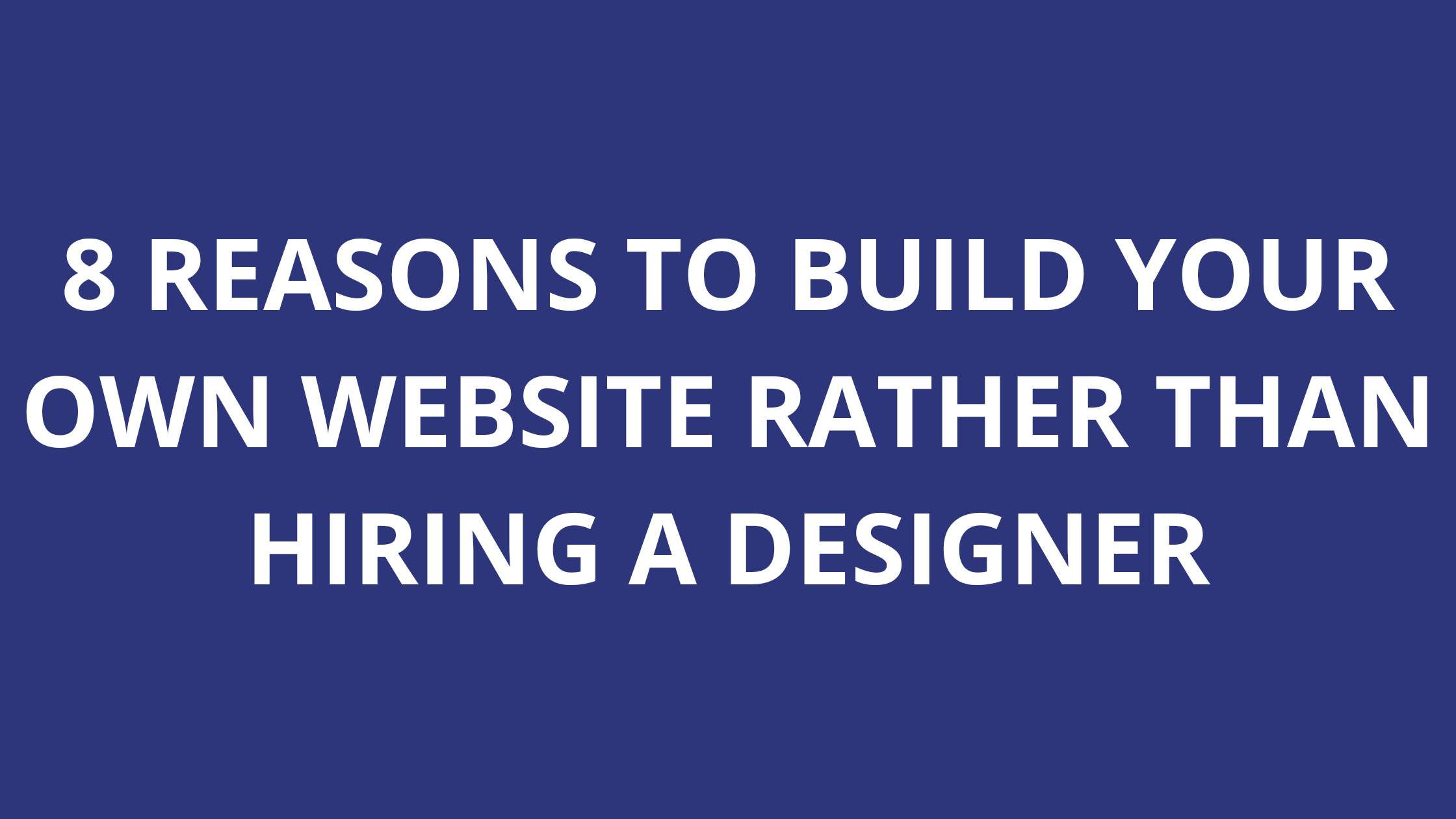 Build Your Own Website Rather Than Hiring a Design
